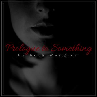Prologue to Something | Beth Wangler