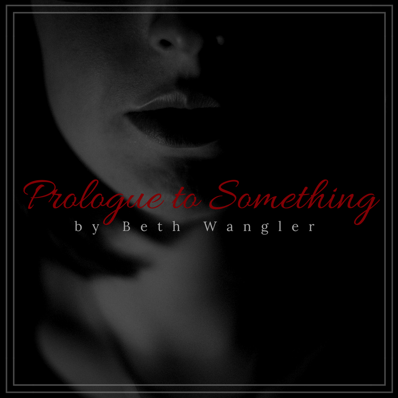Prologue to Something | Beth Wangler